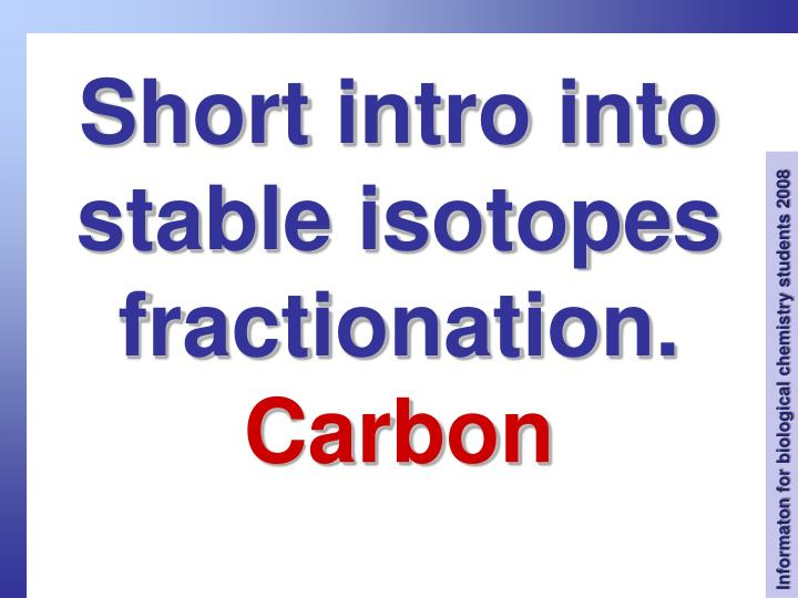 Short intro into stable isotopes fractionation.