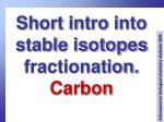 short intro into stable isotopes fractionation carbon