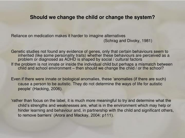 Should we change the child or change the system?
