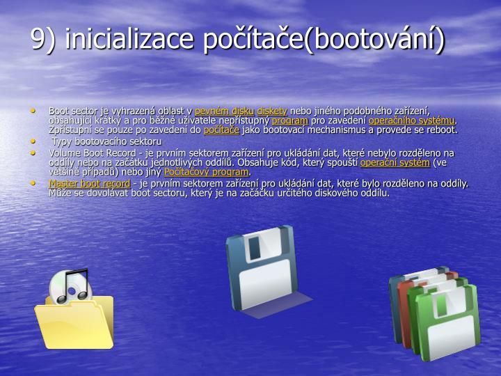 9) inicializace počítače(bootování)