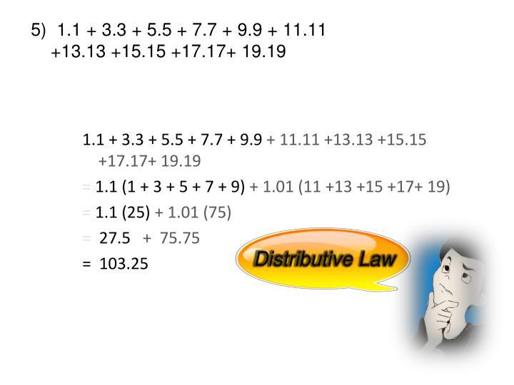 5)  1.1 + 3.3 + 5.5 + 7.7 + 9.9 + 11.11