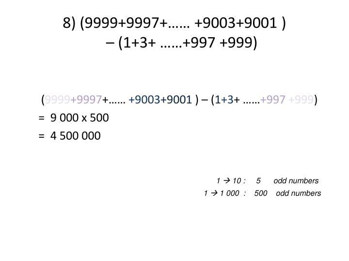8) (9999+9997+…… +9003+9001 )