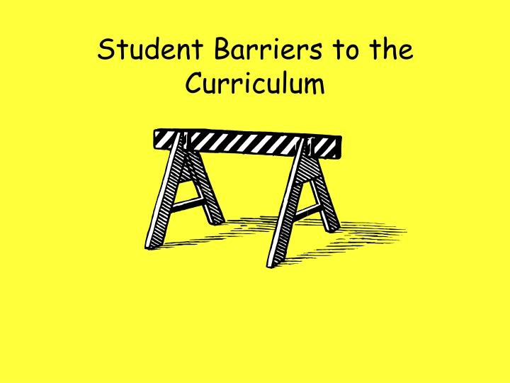 Student Barriers to the Curriculum