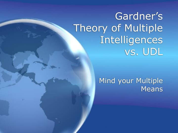 garners theory The theory is a critique of the standard intelligence theory, which emphasizes the correlation among abilities, as well as traditional measures like iq tests that typically only account for linguistic, logical, and spatial abilities.