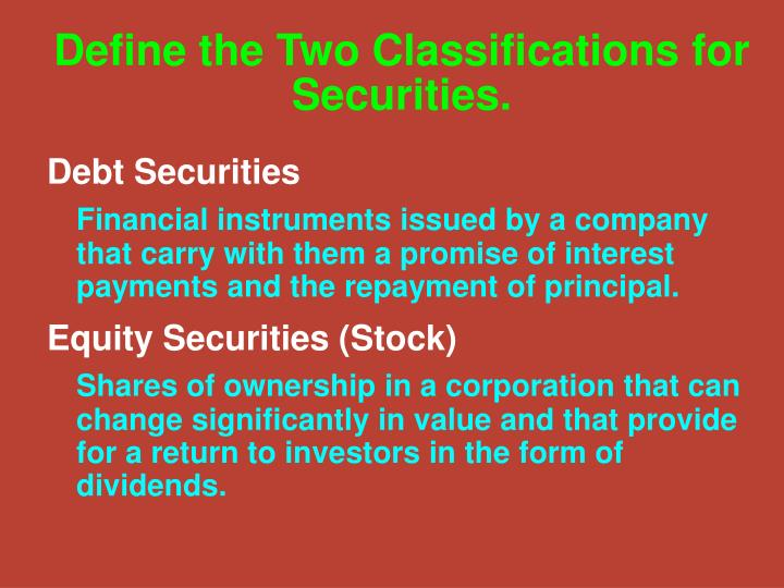Define the Two Classifications for Securities.