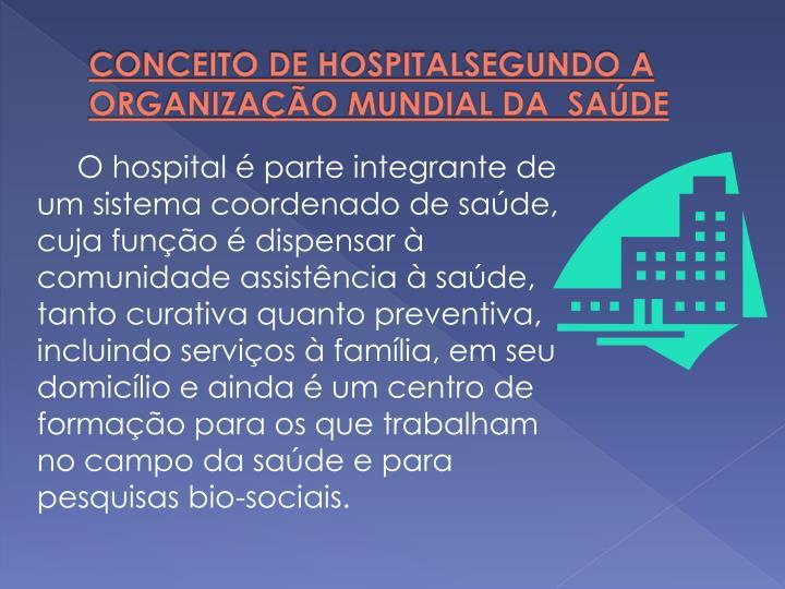 CONCEITO DE HOSPITALSEGUNDO A ORGANIZAÇÃO MUNDIAL DA  SAÚDE