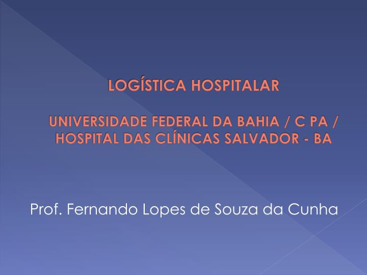 Log stica hospitalar universidade federal da bahia c pa hospital das cl nicas salvador ba