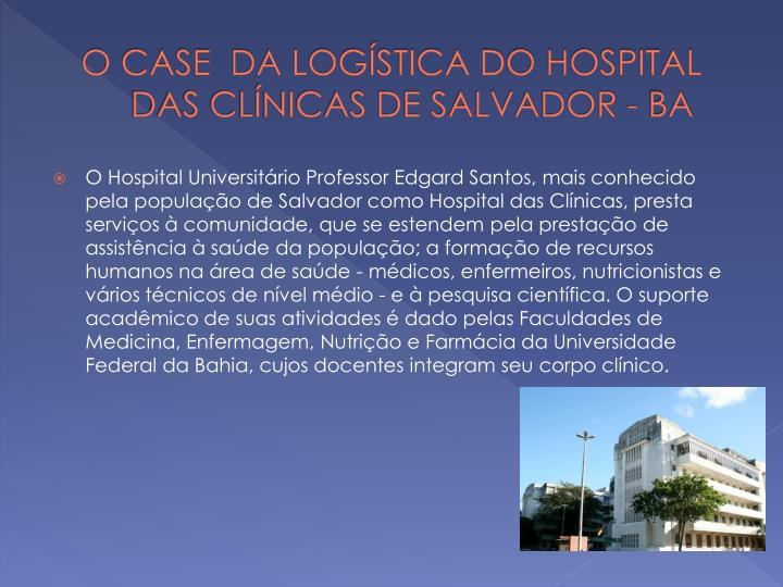 O CASE  DA LOGSTICA DO HOSPITAL DAS CLNICAS DE SALVADOR - BA