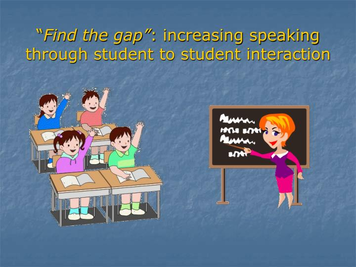 Find the gap increasing speaking through student to student interaction