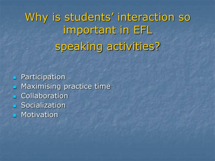 Why is students' interaction so important in EFL