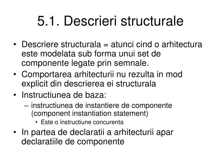 5.1. Descrieri structurale