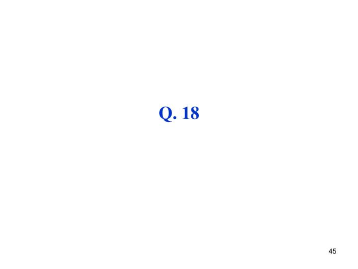 Q. 18
