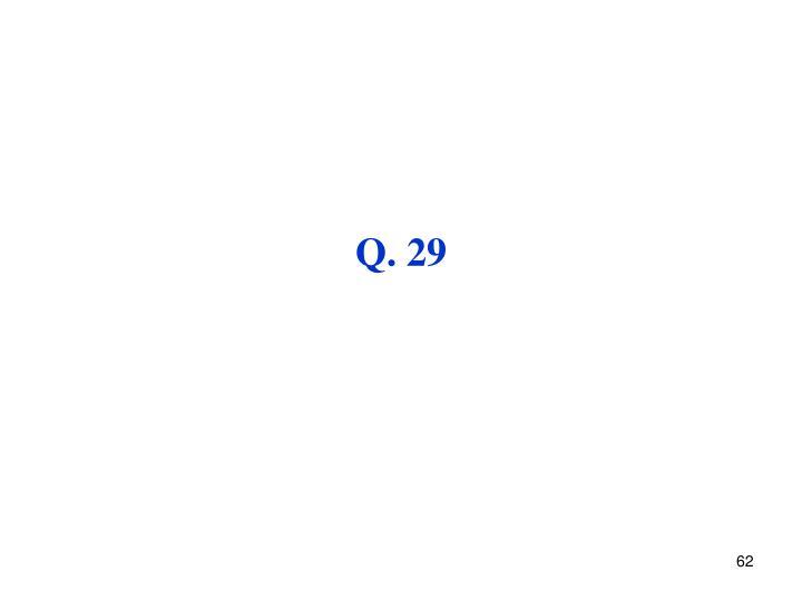 Q. 29