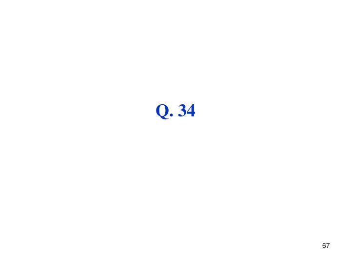 Q. 34
