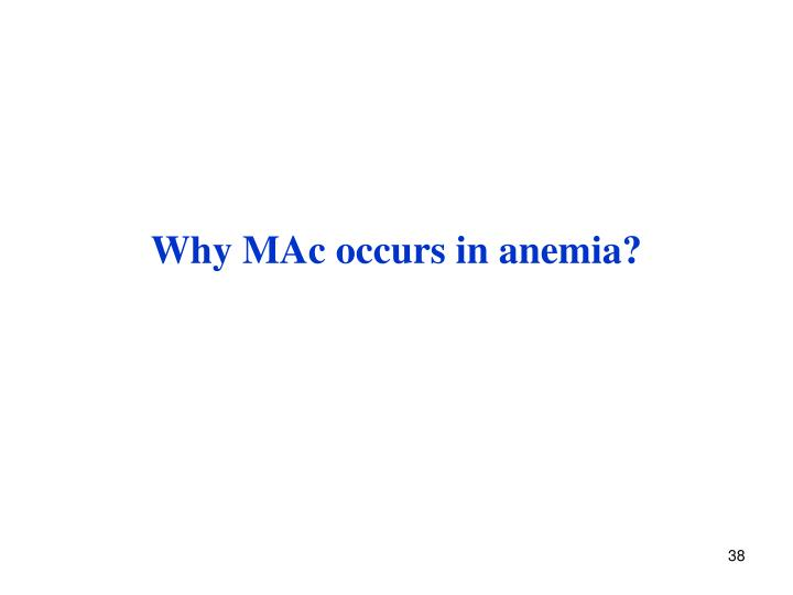 Why MAc occurs in anemia?