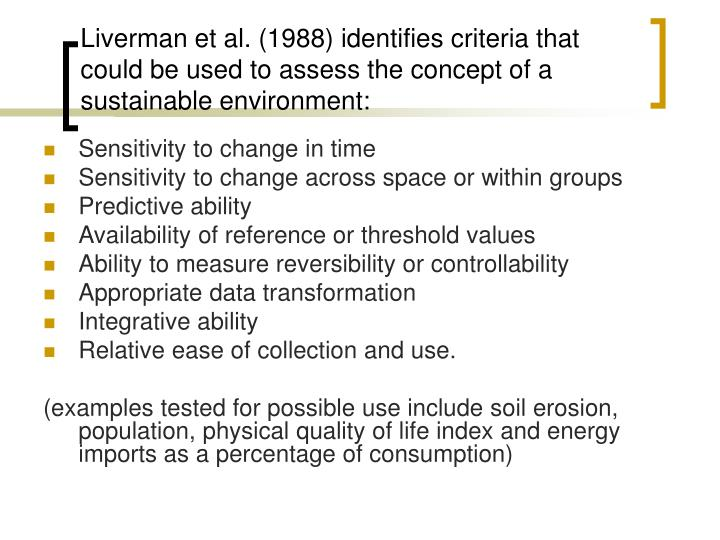 Liverman et al. (1988) identifies criteria that could be used to assess the concept of a sustainable environment: