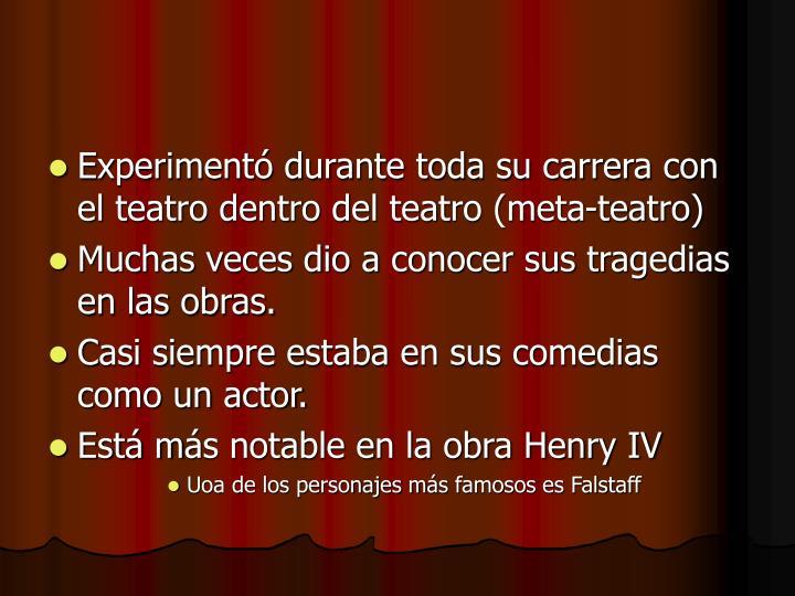 Experimentó durante toda su carrera con el teatro dentro del teatro (meta-teatro)