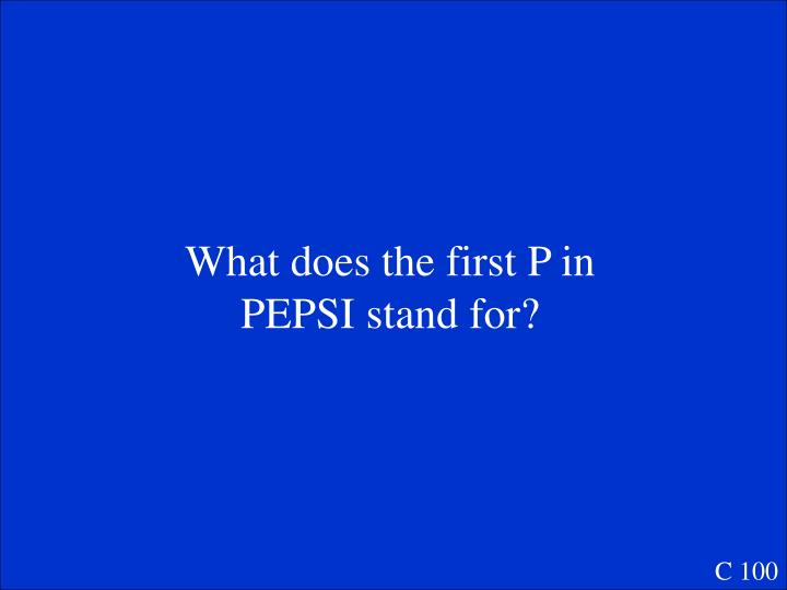 What does the first P in PEPSI stand for?