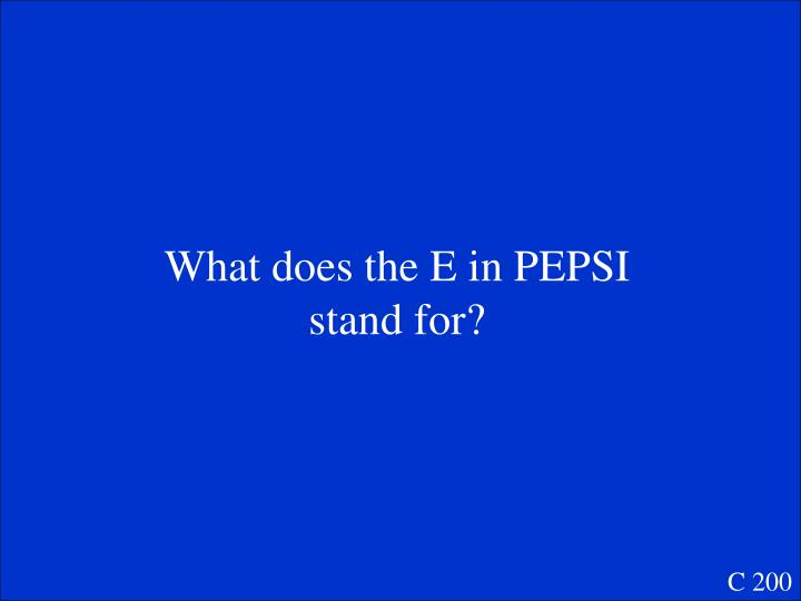 What does the E in PEPSI stand for?
