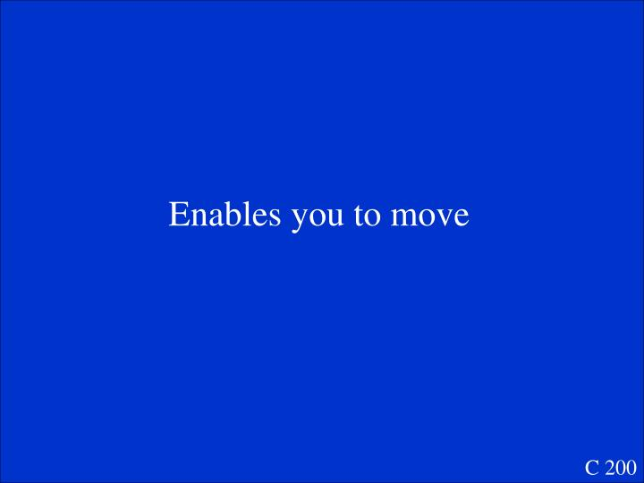 Enables you to move