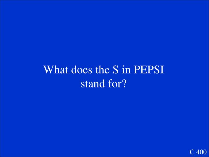 What does the S in PEPSI stand for?