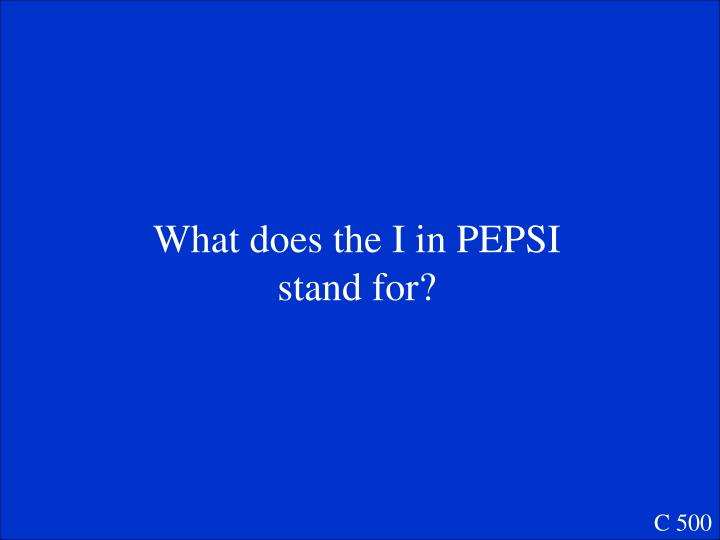 What does the I in PEPSI stand for?