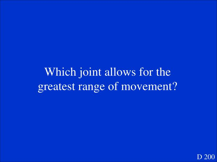 Which joint allows for the greatest range of movement?