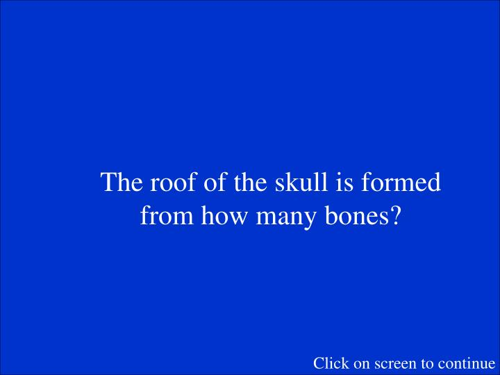 The roof of the skull is formed from how many bones?