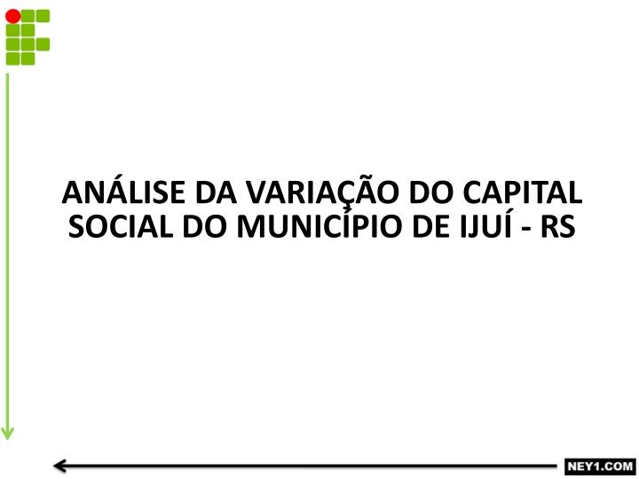 An lise da varia o do capital social do munic pio de iju rs