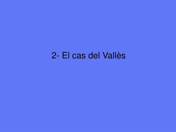 2- El cas del Vallès