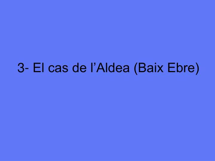 3- El cas de l'Aldea (Baix Ebre)