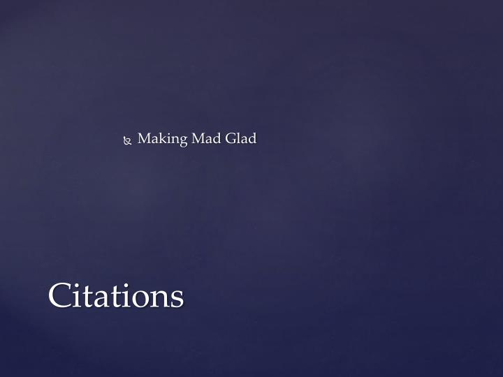 Making Mad Glad