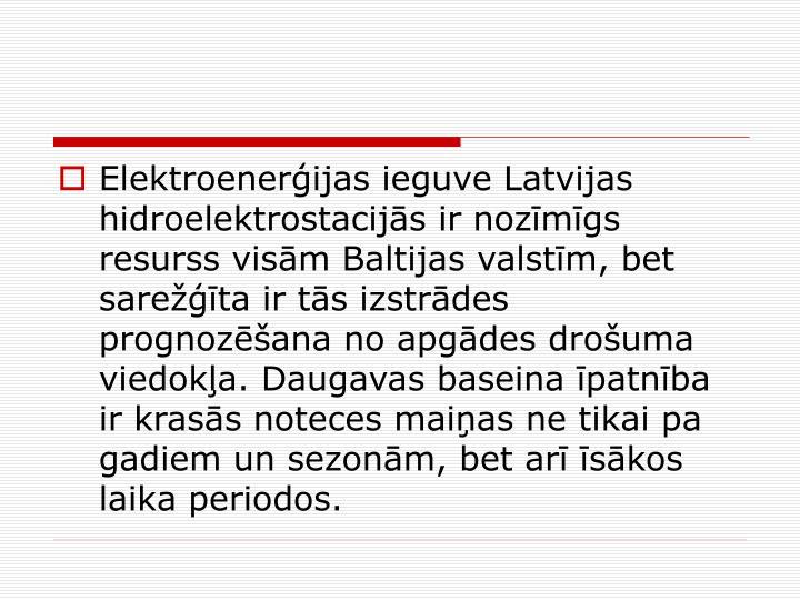 Elektroenerijas ieguve Latvijas hidroelektrostacijs ir nozmgs resurss vism Baltijas valstm, bet sareta ir ts izstrdes prognozana no apgdes drouma viedoka. Daugavas baseina patnba ir krass noteces maias ne tikai pa gadiem un sezonm, bet ar skos laika periodos.