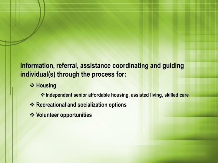 Information, referral, assistance coordinating and guiding individual(s) through the process for: