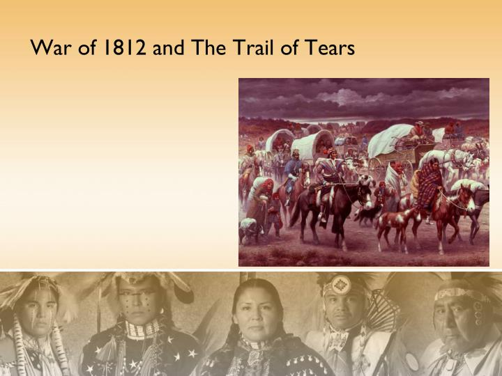 War of 1812 and The Trail of Tears