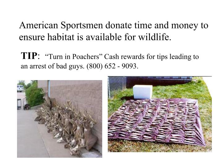 American Sportsmen donate time and money to ensure habitat is available for wildlife.