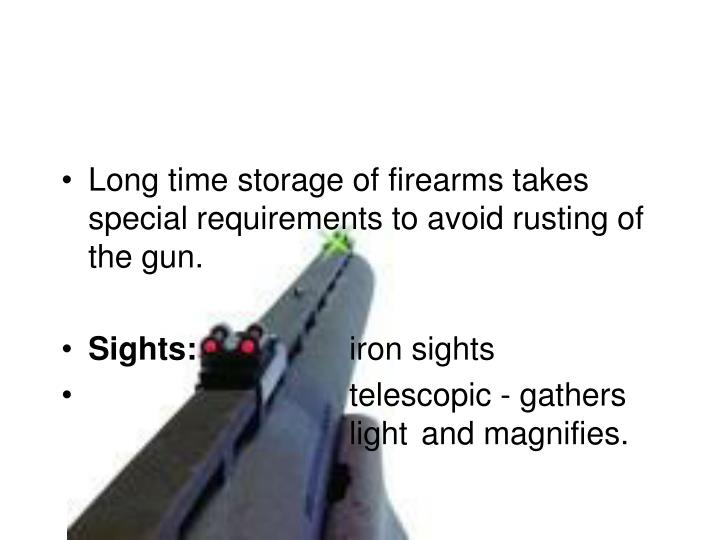 Long time storage of firearms takes special requirements to avoid rusting of the gun.