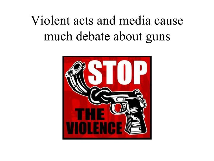 Violent acts and media cause much debate about guns
