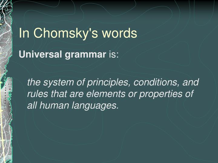innate ability on universal grammar essay Deconstructing chomsky - re-writing the innate rules of grammar we may not have an innate universal grammar after all sorry if you liked the idea of it but, what you do have might be very much more remarkable: the ability to analyse, memorise, learn, and track all the language you're.