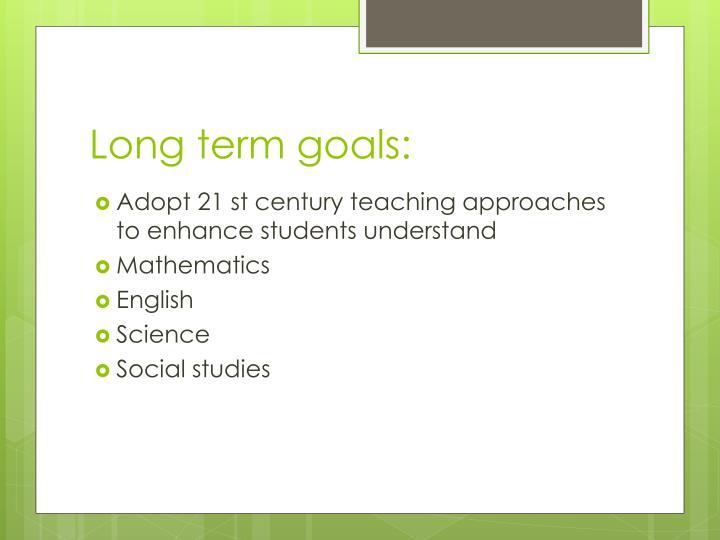 Long term goals: