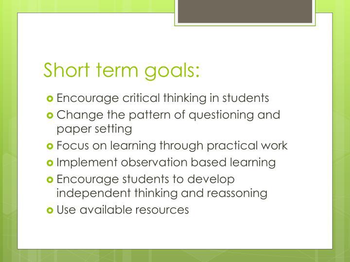Short term goals: