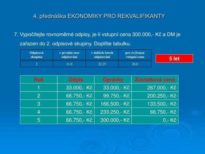 7. Vypočítejte rovnoměrné odpisy, je-li vstupní cena 300.000,- Kč a DM je