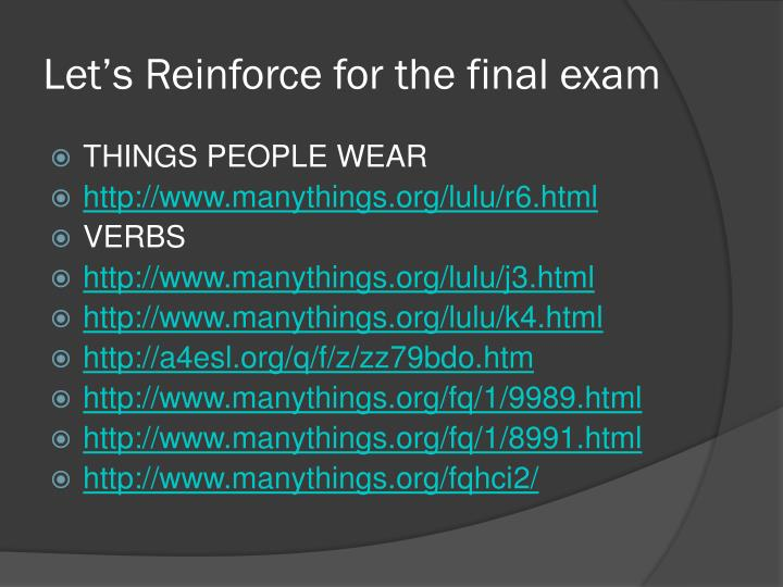 Let s reinforce for the final exam