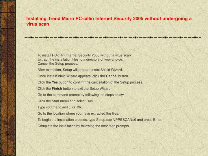 Installing Trend Micro PC-cillin Internet Security 2005 without undergoing a virus scan