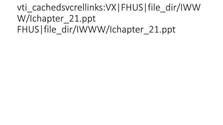 vti_cachedsvcrellinks:VX|FHUS|file_dir/IWWW/Ichapter_21.ppt FHUS|file_dir/IWWW/Ichapter_21.ppt