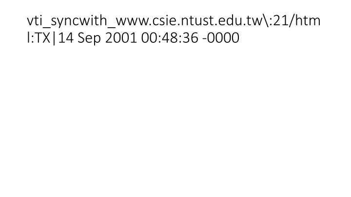 vti_syncwith_www.csie.ntust.edu.tw\:21/html:TX|14 Sep 2001 00:48:36 -0000