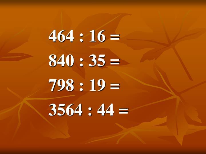464 : 16 =