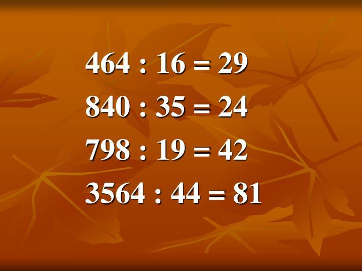 464 : 16 = 29