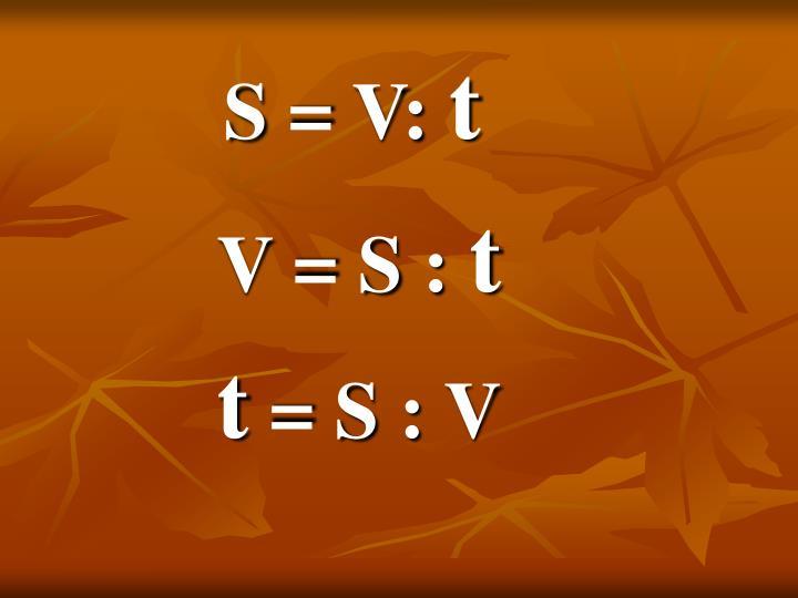 S = V