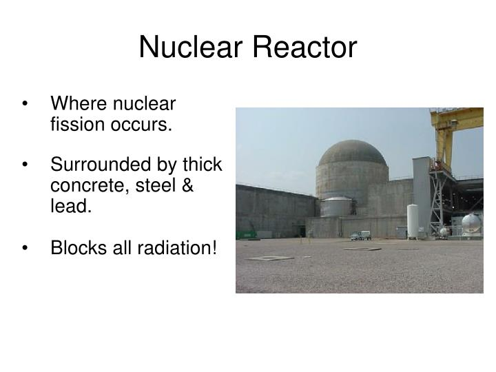 Where nuclear fission occurs.